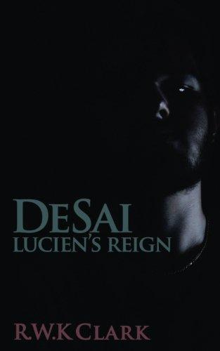 Lucien's Reign: A Novel (DeSai Trilogy) (Volume 3)