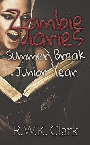 Zombie Diaries Summer Break Junior Year: The Mavis Saga (Volume 4)